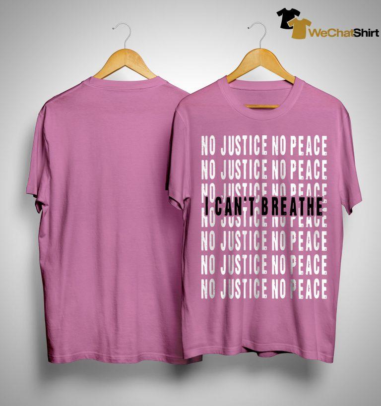 I Can't Breathe No Justice No Peace Shirt