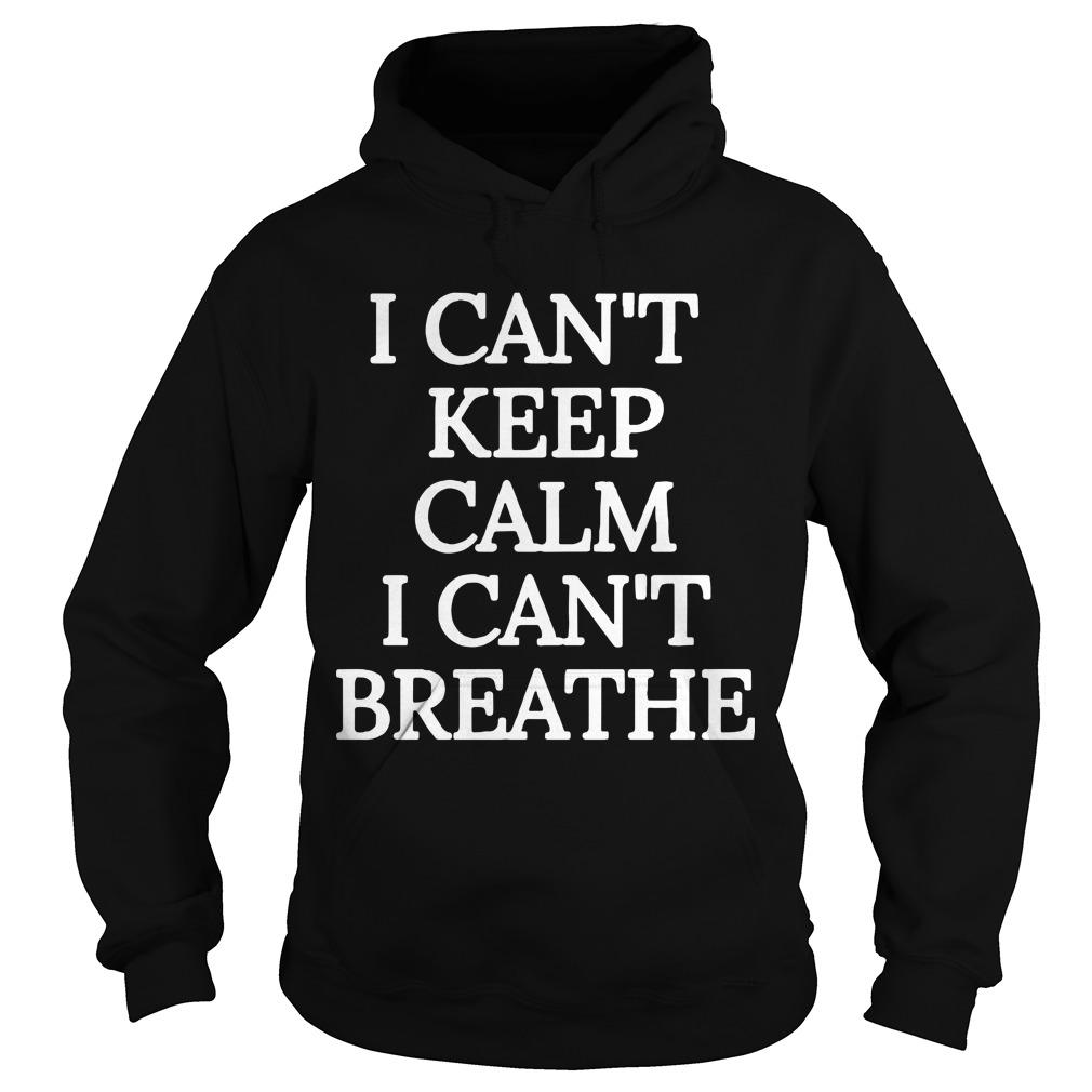 I Can't Keep Calm I Can't Breathe Hoodie