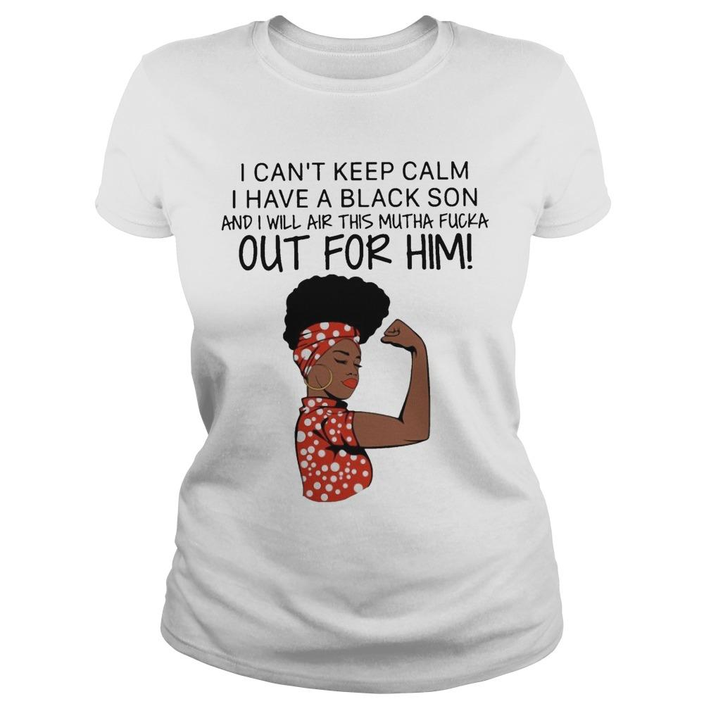 I Can't Keep Clam I Have A Black Son I Will Air This Mutha Fucka Out For Him Longsleeve