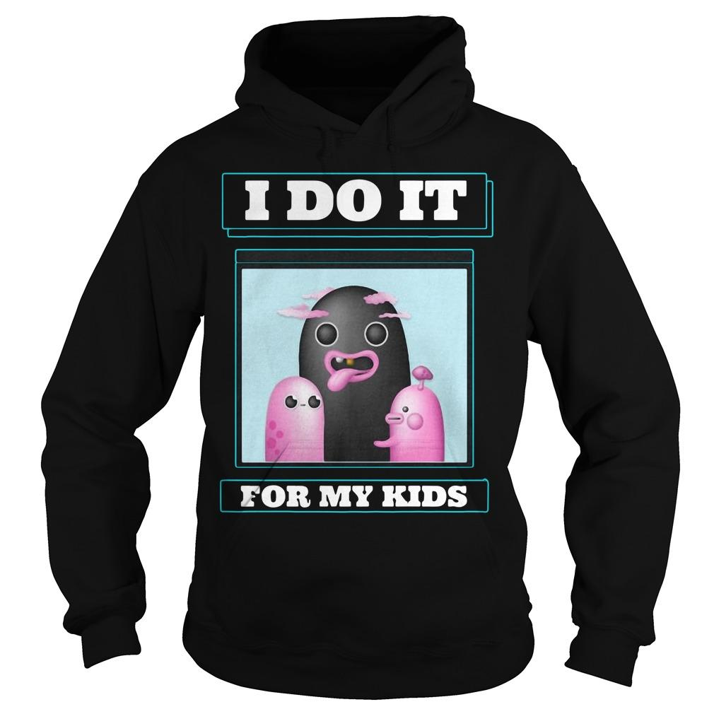 I Do It For My Kids Hoodie
