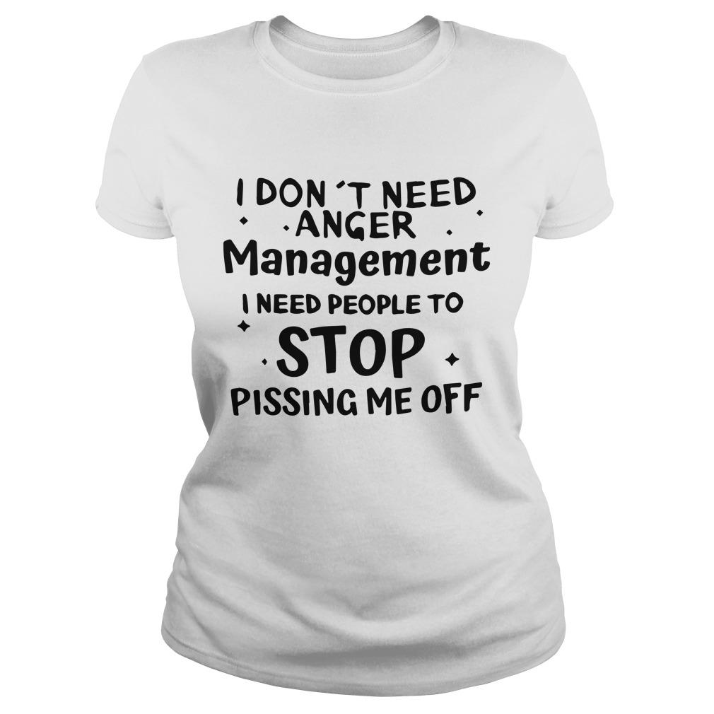 I Don't Need Anger Management I Need People To Stop Pissing Me Off Longsleeve