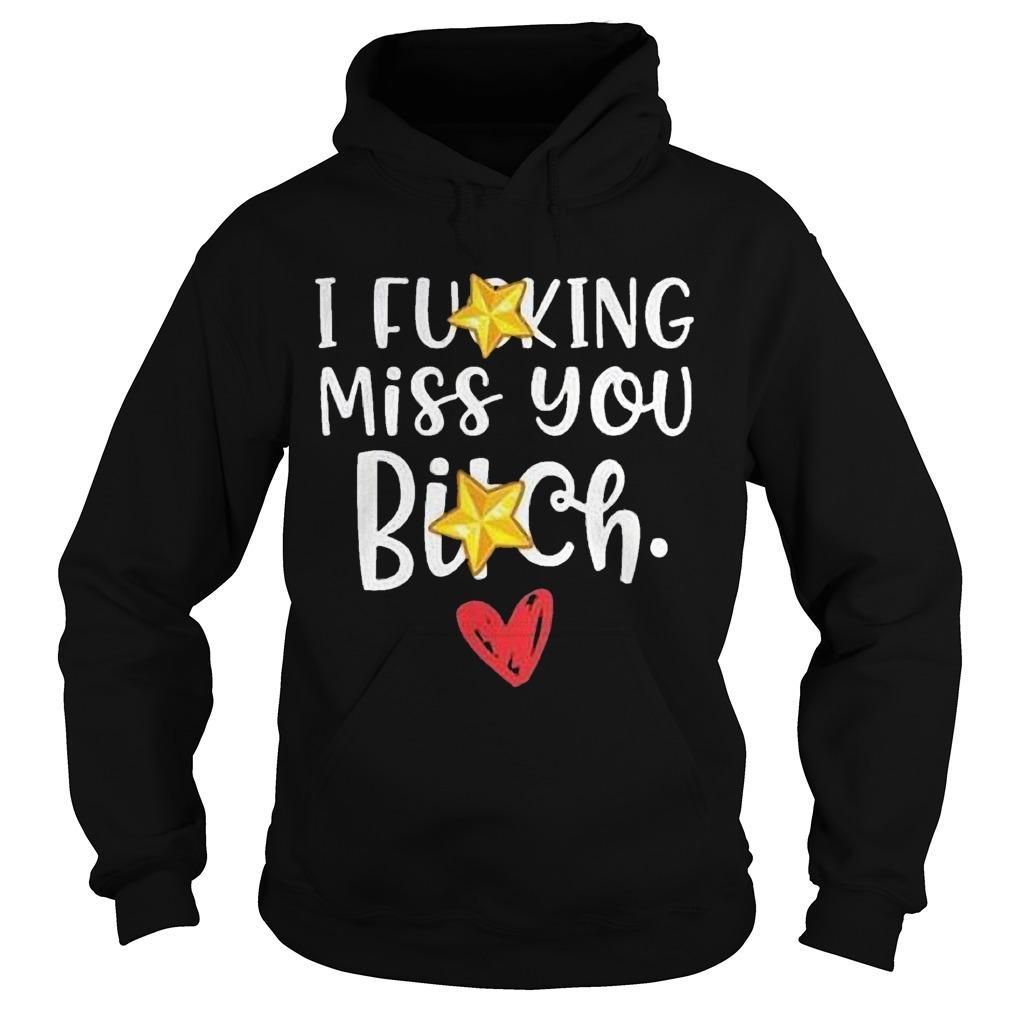 I Fucking Miss You Bitch Hoodie