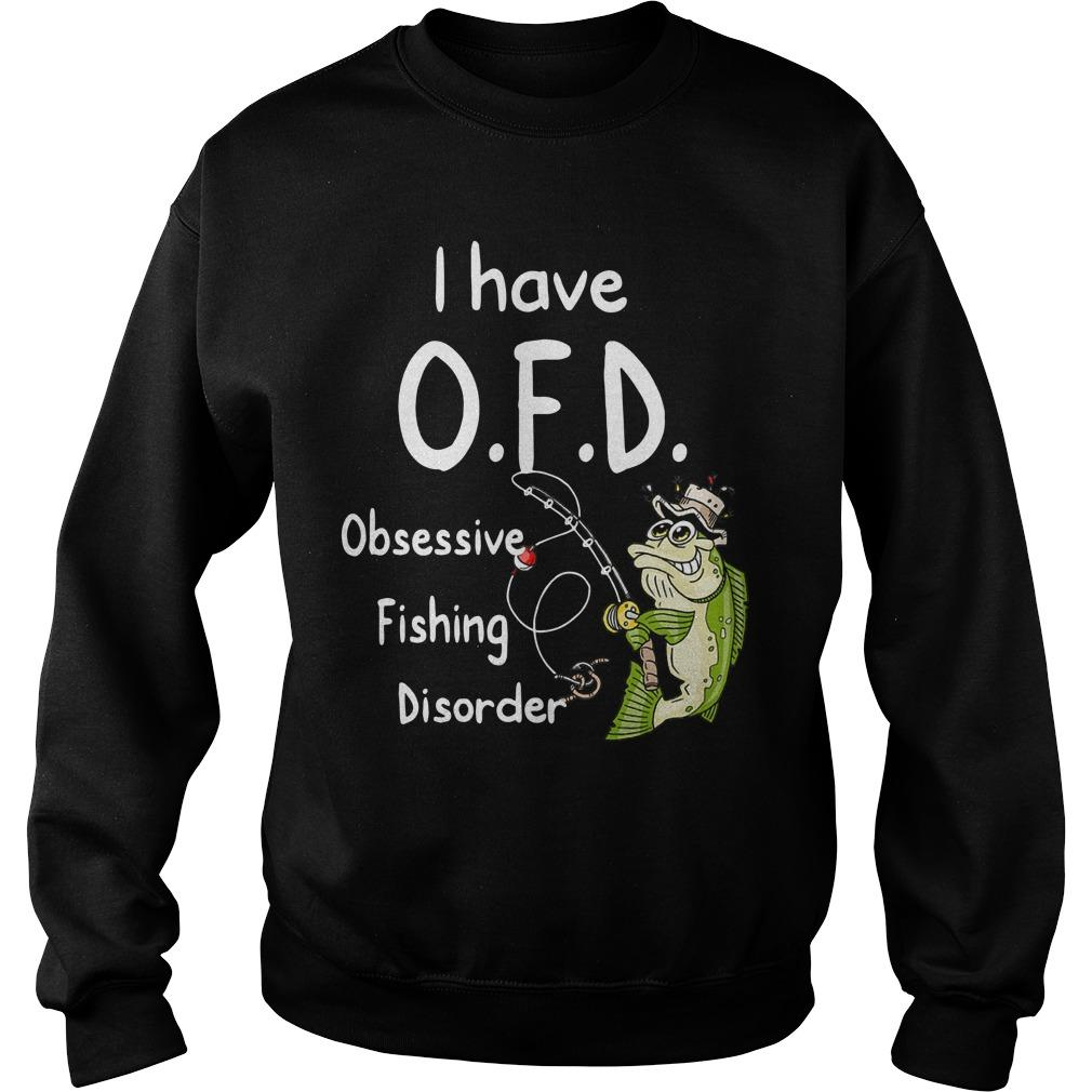 I Have Ofd Obsessive Fishing Disorder Sweater