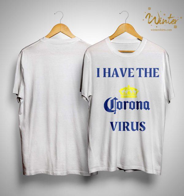 I Have The Coronavirus Shirt