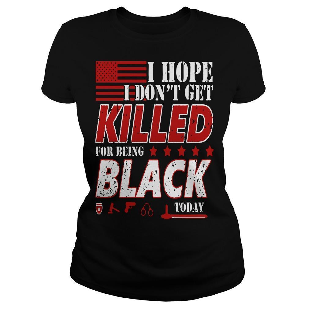 I Hope I Don't Get Killed For Being Black Today Longsleeve