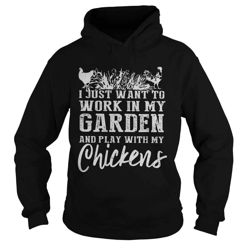 I Just Want To Work In My Garden And Play With My Chickens Hoodie