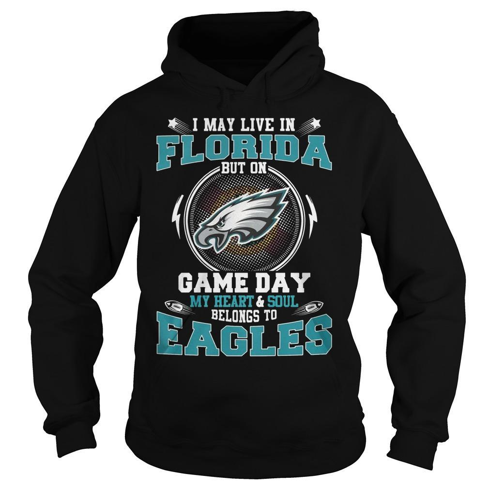 I May Live In Florida But On Game Day My Heart And Soul Belong To Eagles Hoodie