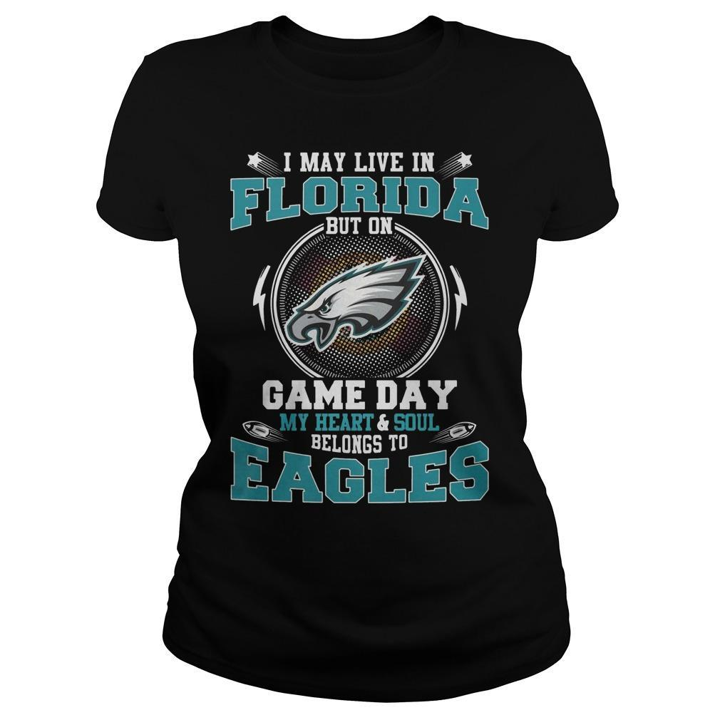 I May Live In Florida But On Game Day My Heart And Soul Belong To Eagles Longsleeve