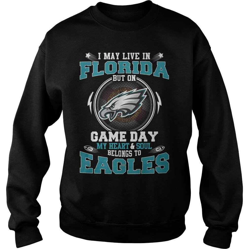 I May Live In Florida But On Game Day My Heart And Soul Belong To Eagles Sweater
