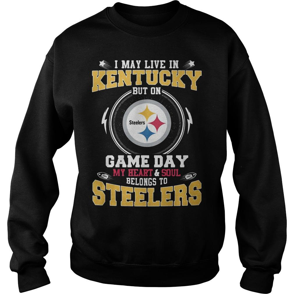 I May Live In Kentucky But On Game Day My Heart And Soul Steelers Sweater
