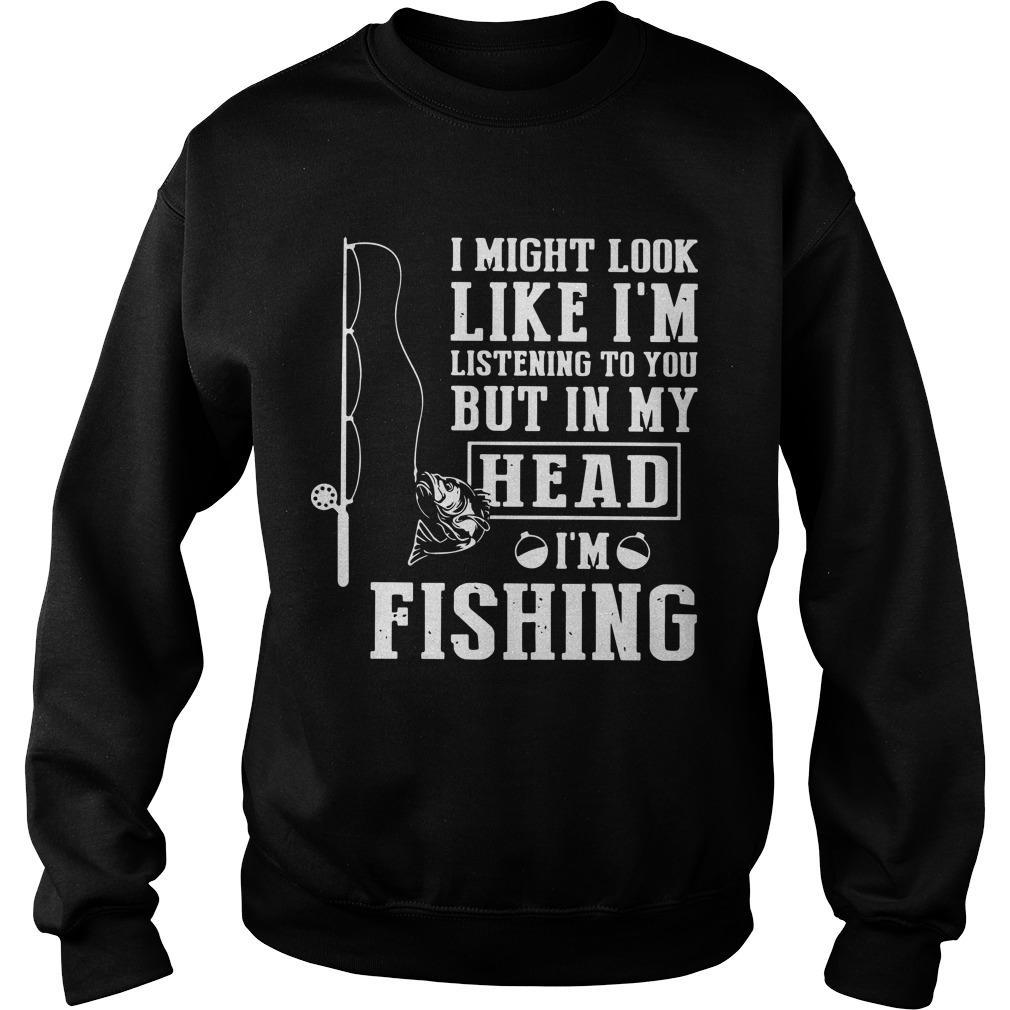 I Might Look Like I'm Listening To You But In My Head I'm Fishing Sweater