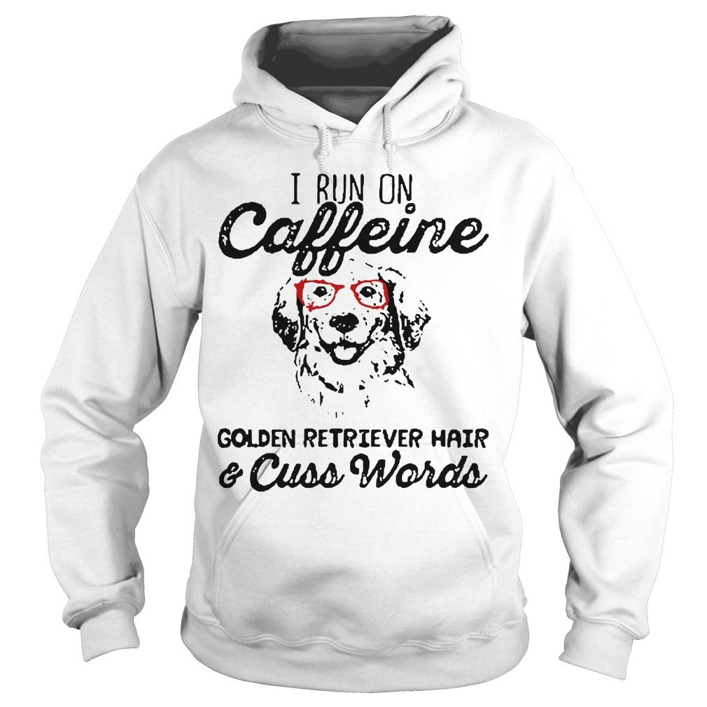 I Run On Caffeine Golden Retriever Hair Cuss Words Hoodie