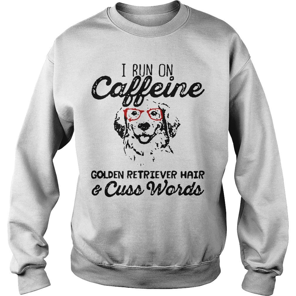 I Run On Caffeine Golden Retriever Hair Cuss Words Sweater