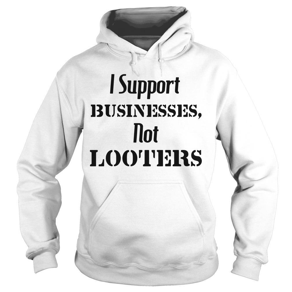 I Support Businesses Not Looters Hoodie