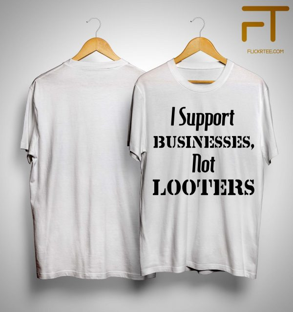 I Support Businesses Not Looters Shirt