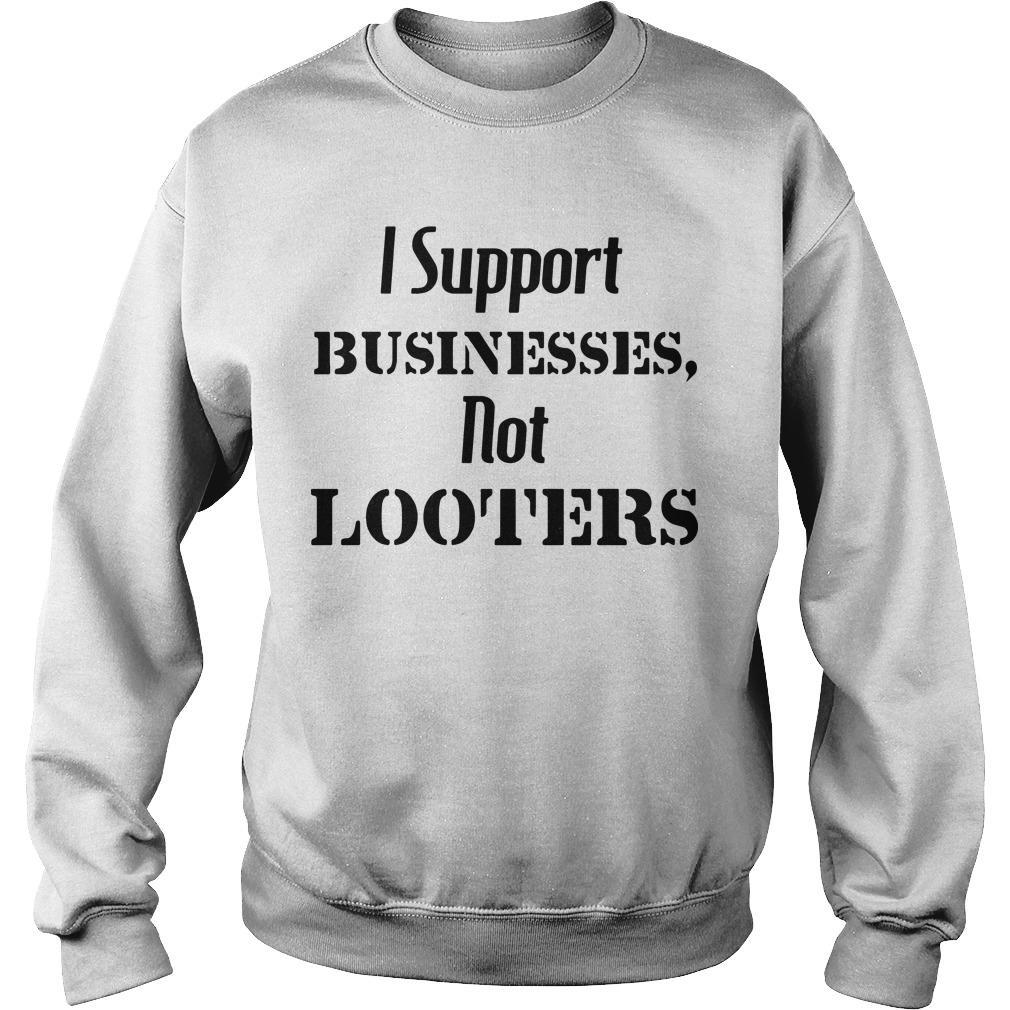 I Support Businesses Not Looters Sweater