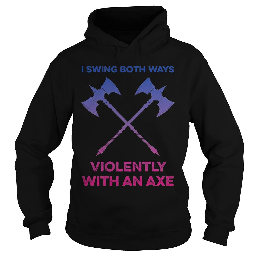I Swing Both Ways Violently With An Axe Hoodie