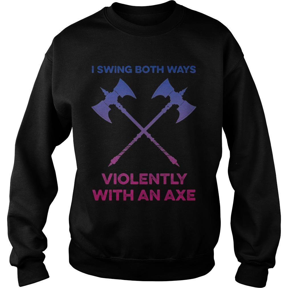 I Swing Both Ways Violently With An Axe Sweater
