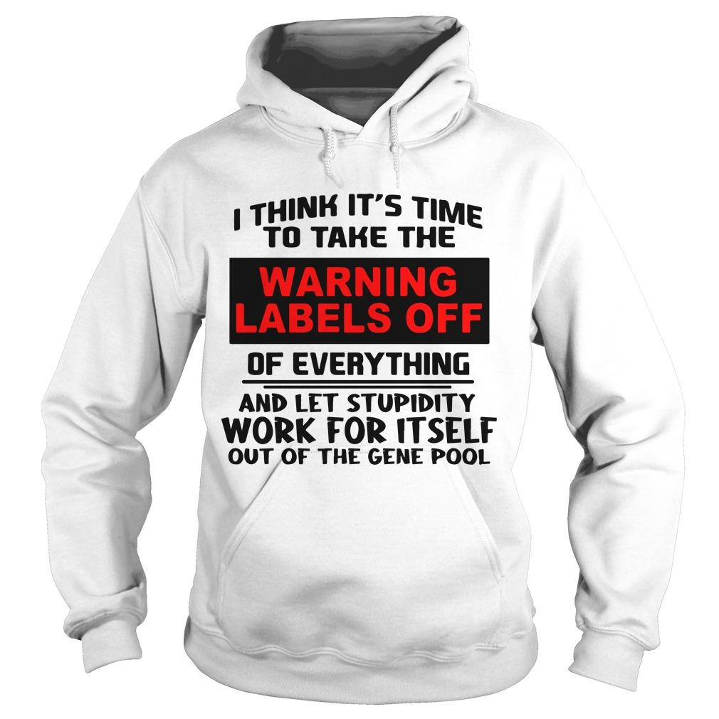 I Think It's Time To Take The Warning Labels Off Of Everything Hoodie