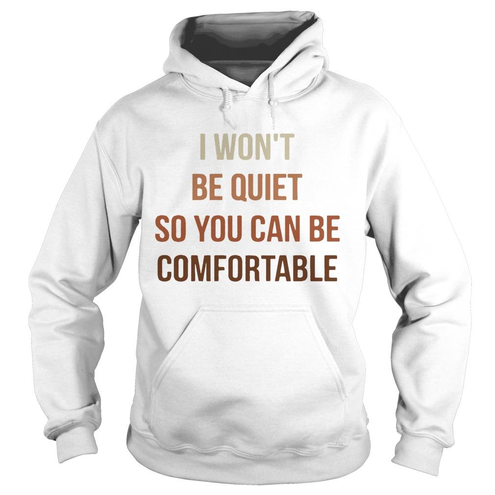 I Won't Be Quiet So You Can Be Comfortable Hoodie