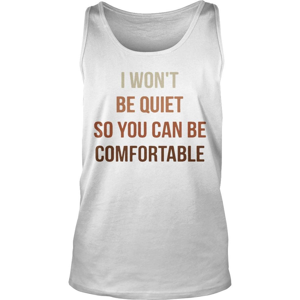 I Won't Be Quiet So You Can Be Comfortable Tank Top