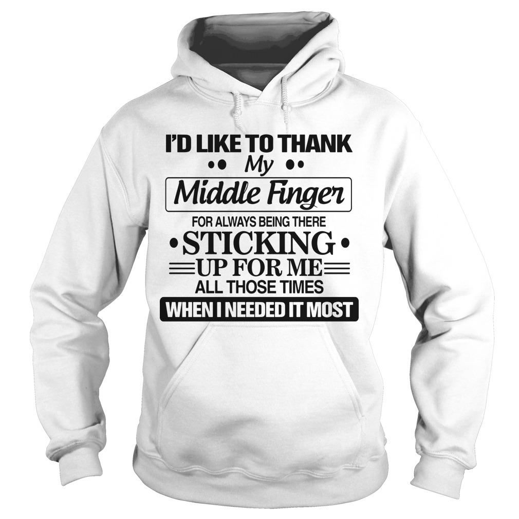 I'd Like To Thank My Middle Finger For Always Being There Sticking Up For Me Hoodie