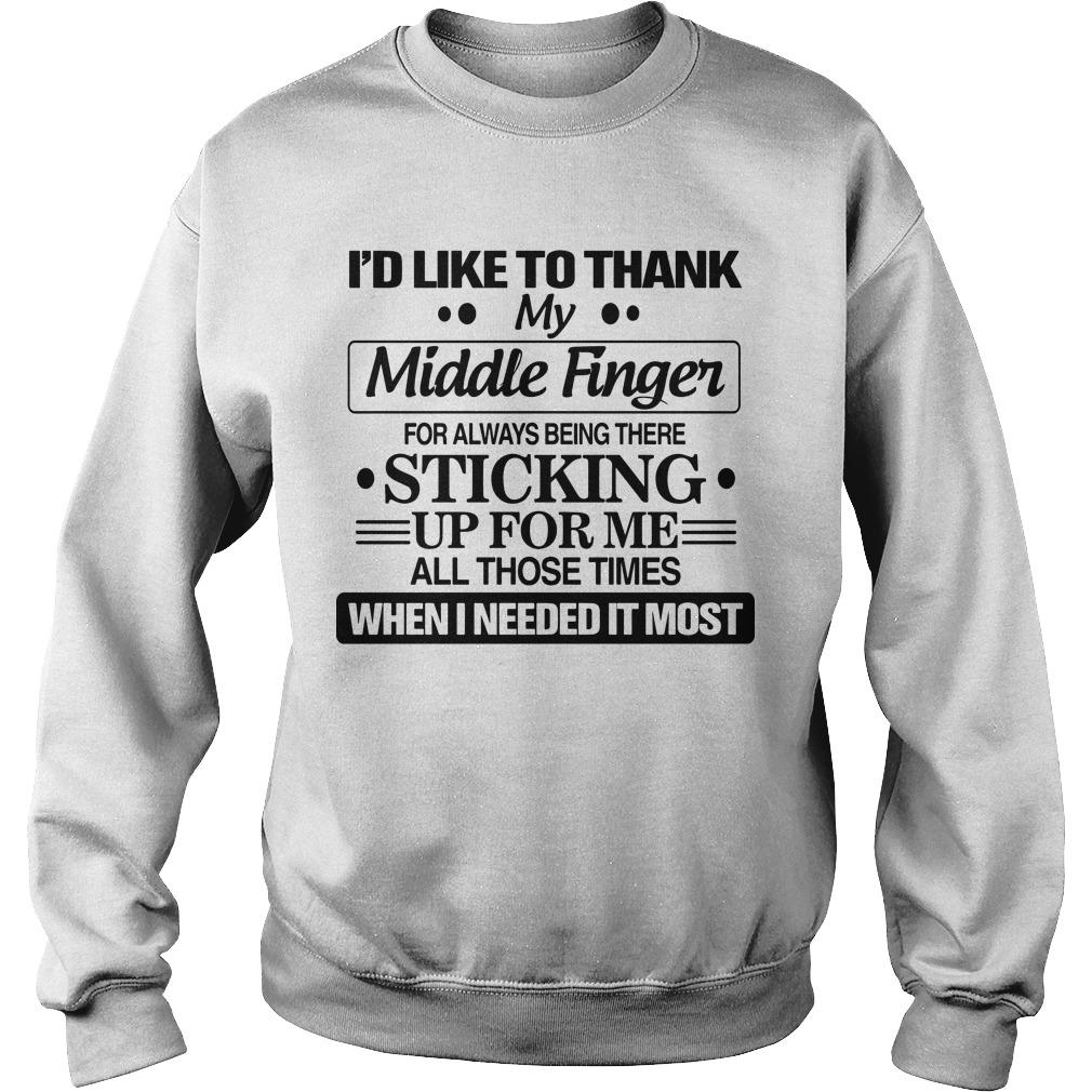 I'd Like To Thank My Middle Finger For Always Being There Sticking Up For Me Sweater