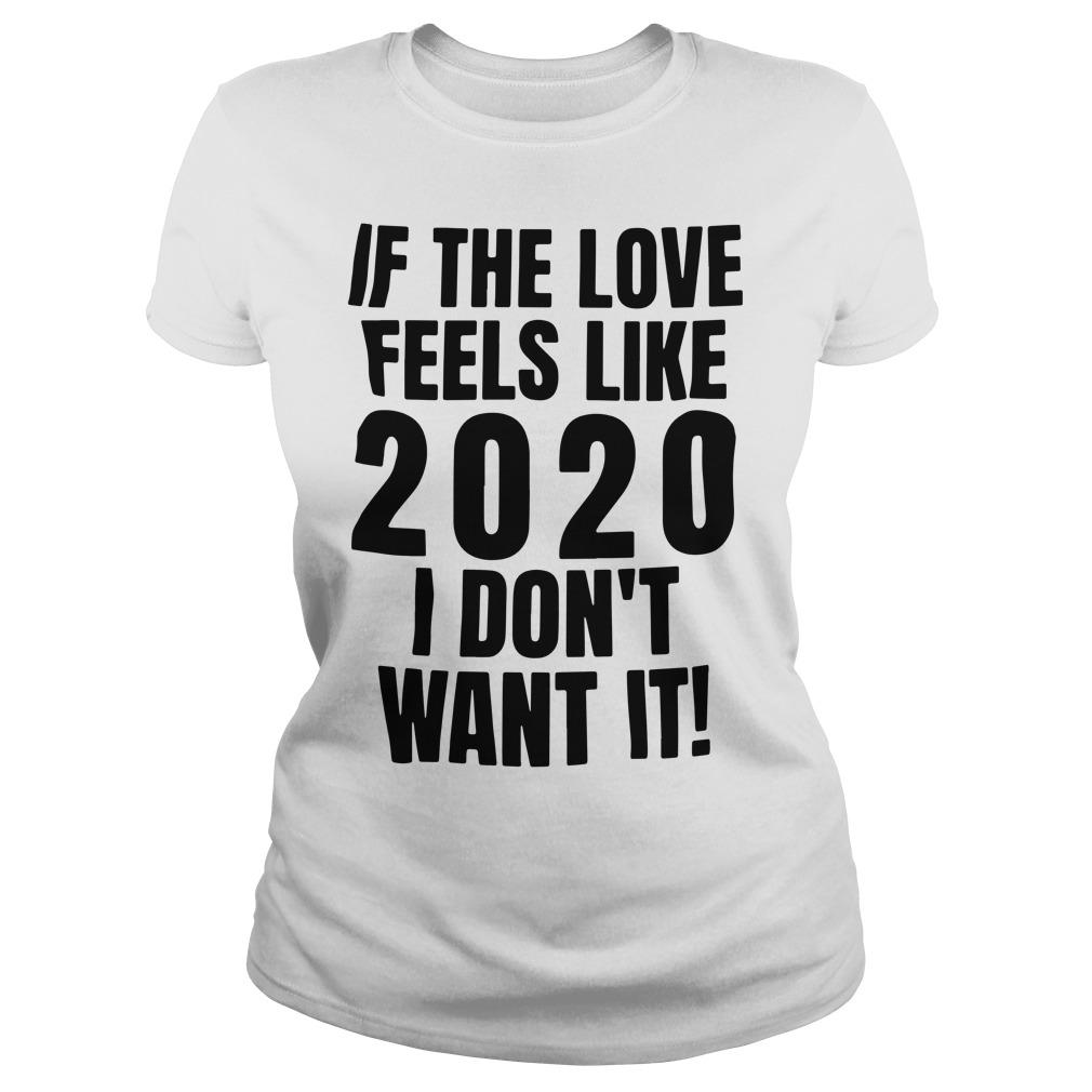 If The Love Feels Like 2020 I Don't Want It Longsleeve