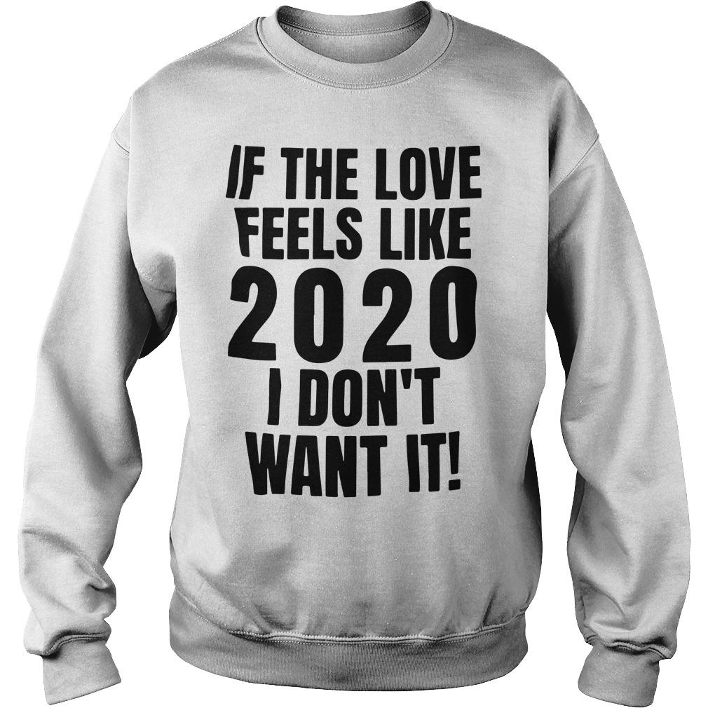 If The Love Feels Like 2020 I Don't Want It Sweater