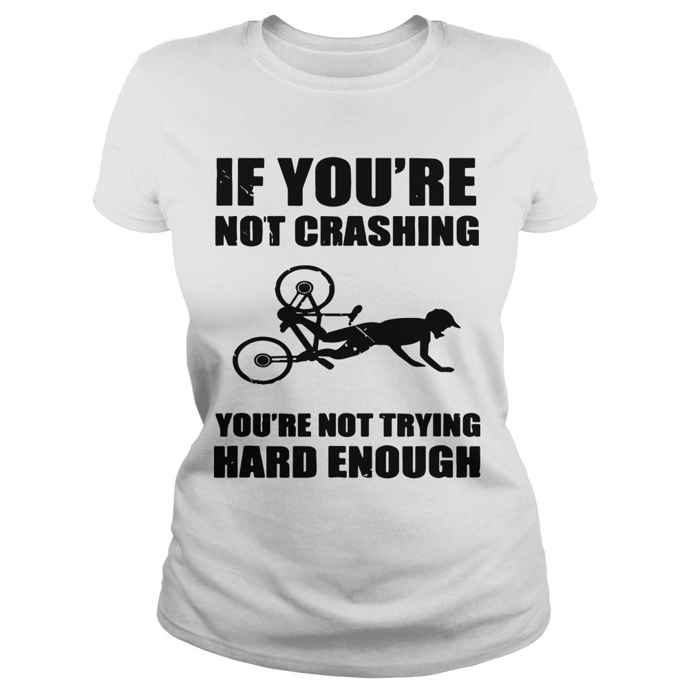 If You're Not Crashing You're Not Trying Hard Enough Longsleeve