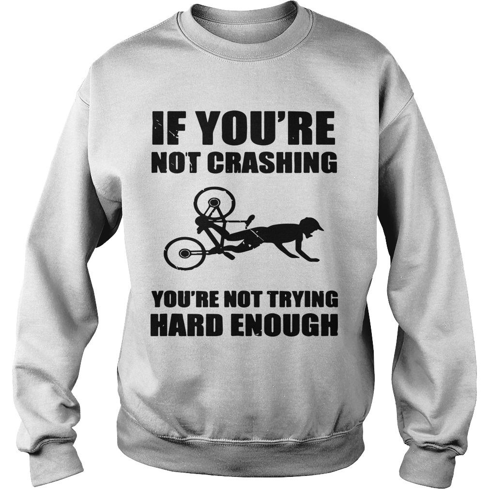 If You're Not Crashing You're Not Trying Hard Enough Sweater