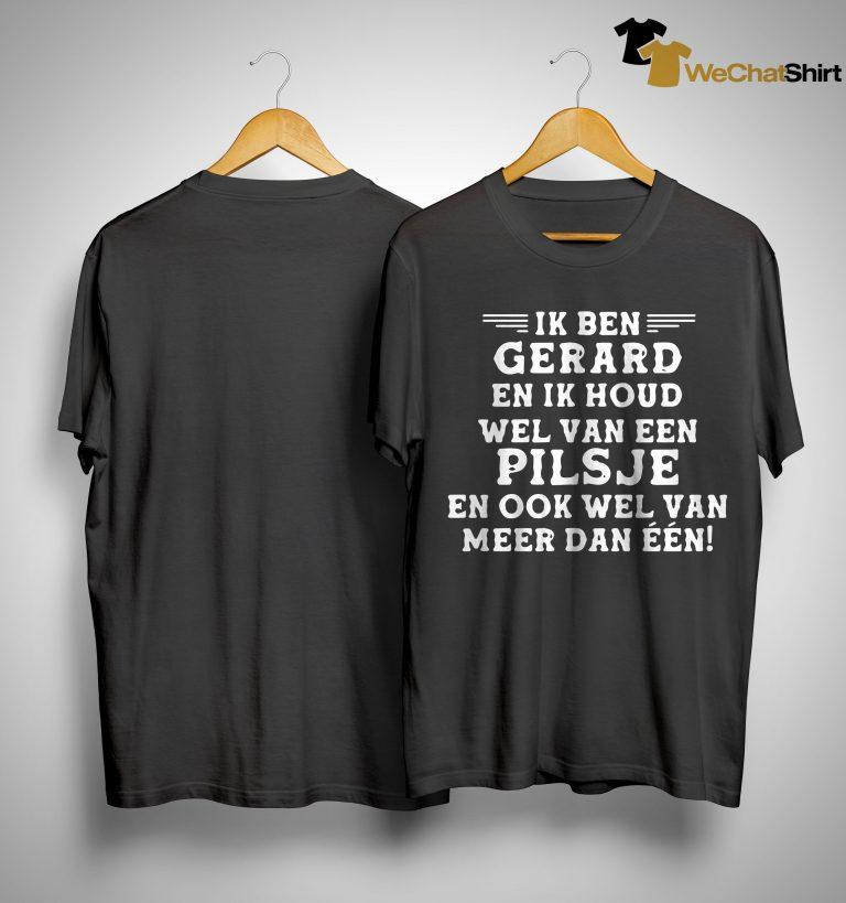 Ik Ben Gerard En Ik Houd Wel Van Een Pilsje En Ook Wel Van Shirt