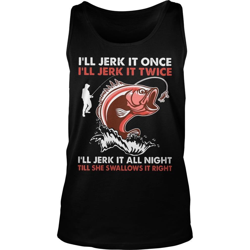 I'll Jerk It Once I'll Jerk It Twice I'll Jerk It All Night Tank Top