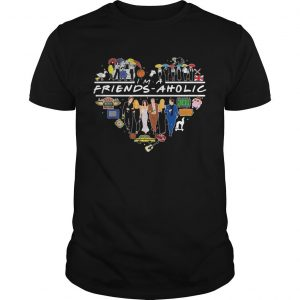 I'm A Friends Aholic Shirt
