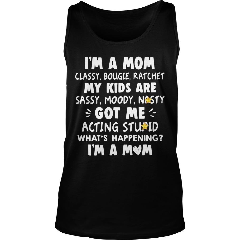 I'm A Mom Classy Bougie Ratchet My Kids Are Sassy Moody Nasty Tank Top