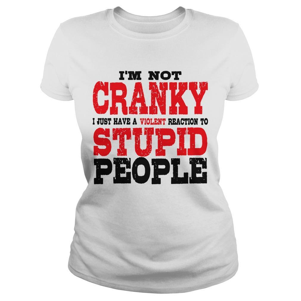 I'm Not Cranky I Just Have A Violent Reaction To Stupid People Longsleeve