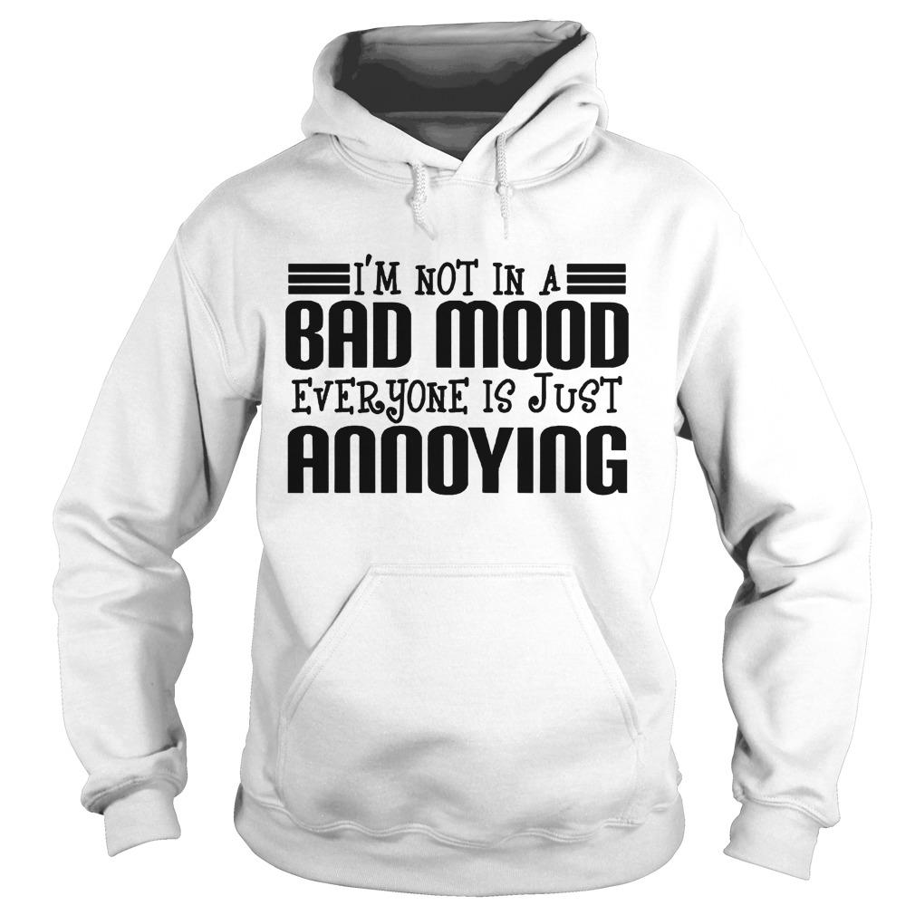 I'm Not In A Bad Mood Everyone Is Just Annoying Hoodie
