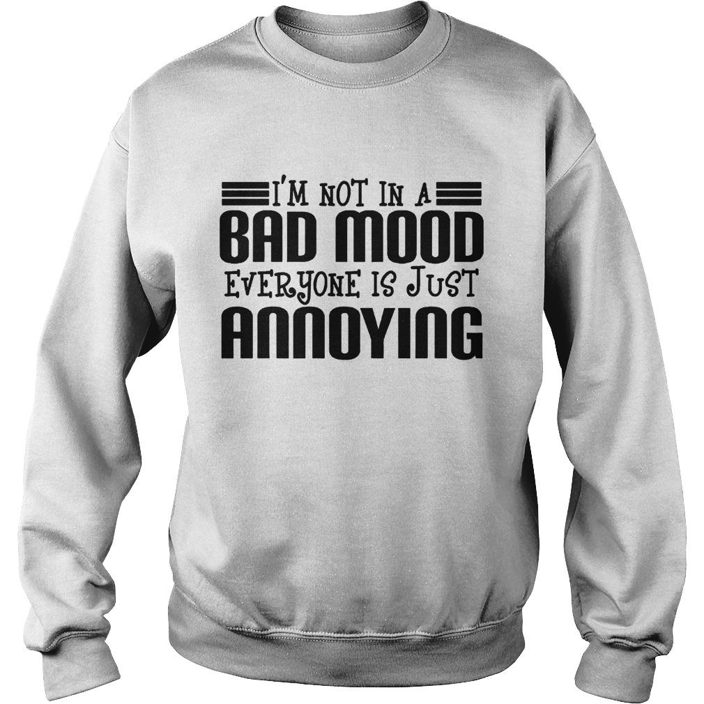 I'm Not In A Bad Mood Everyone Is Just Annoying Sweater
