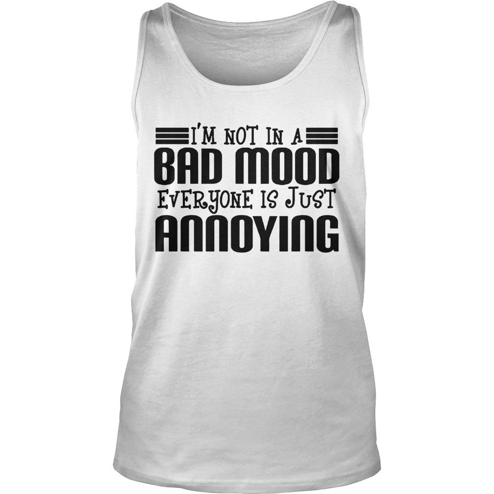 I'm Not In A Bad Mood Everyone Is Just Annoying Tank Top