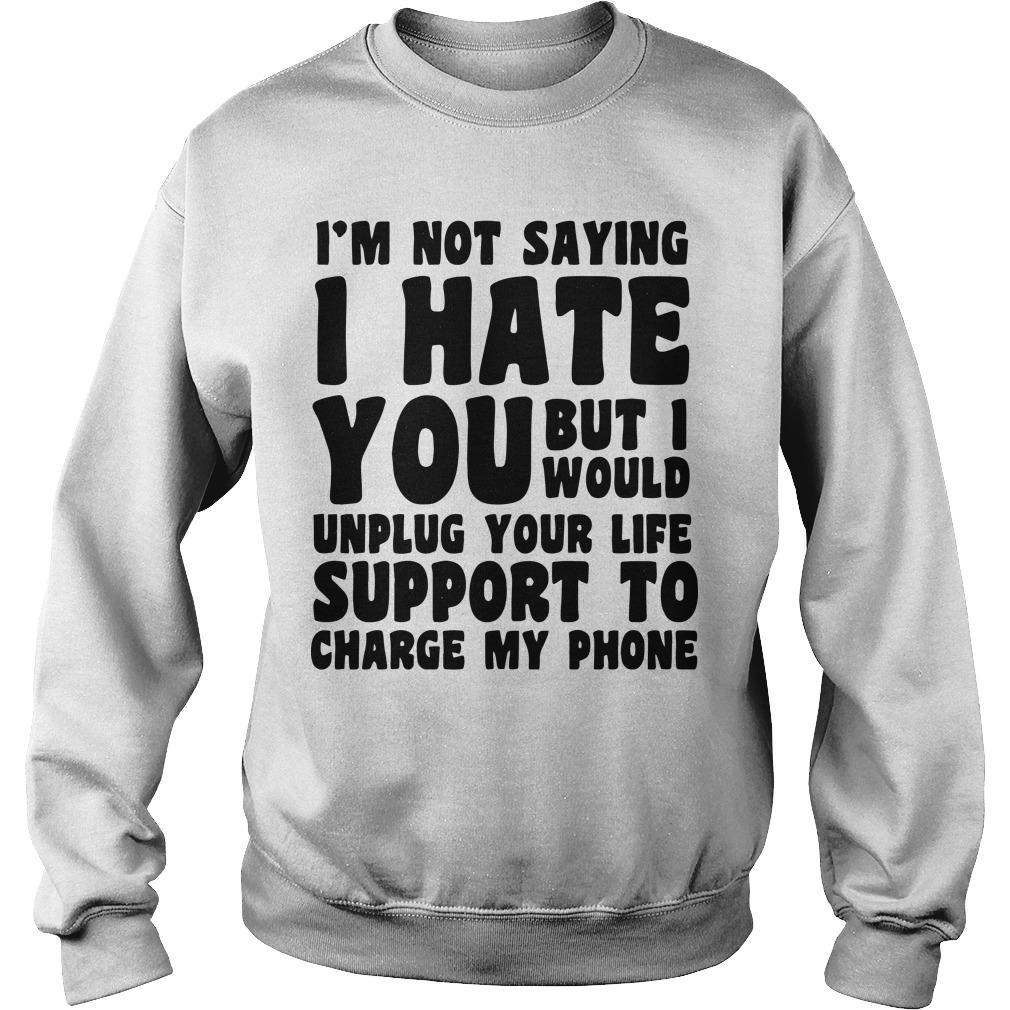 I'm Not Saying I Hate You But I Would Unplug Your Life Sweater