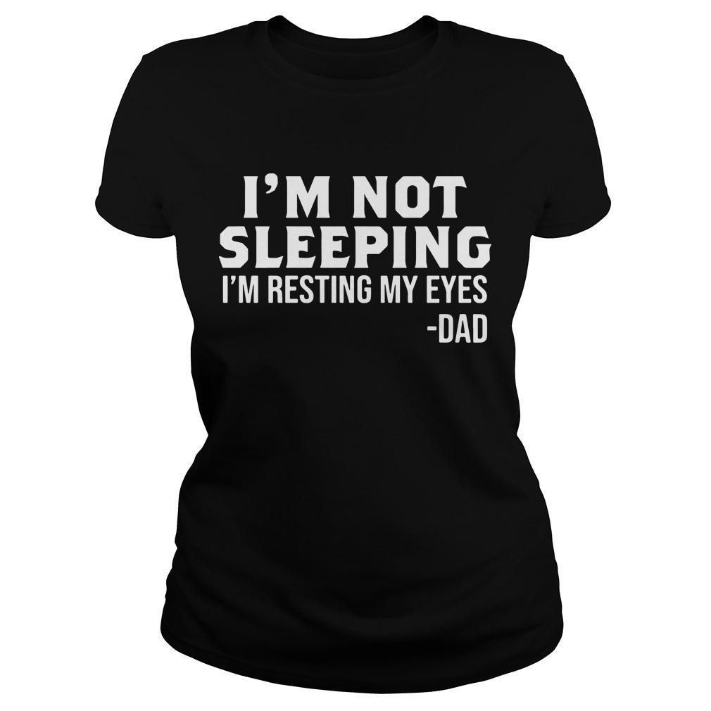 I'm Not Sleeping I'm Resting My Eyes Dad Longsleeve