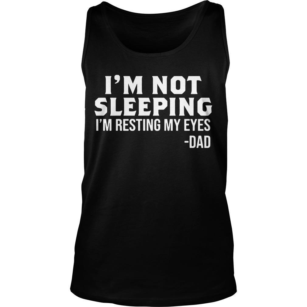 I'm Not Sleeping I'm Resting My Eyes Dad Tank Top