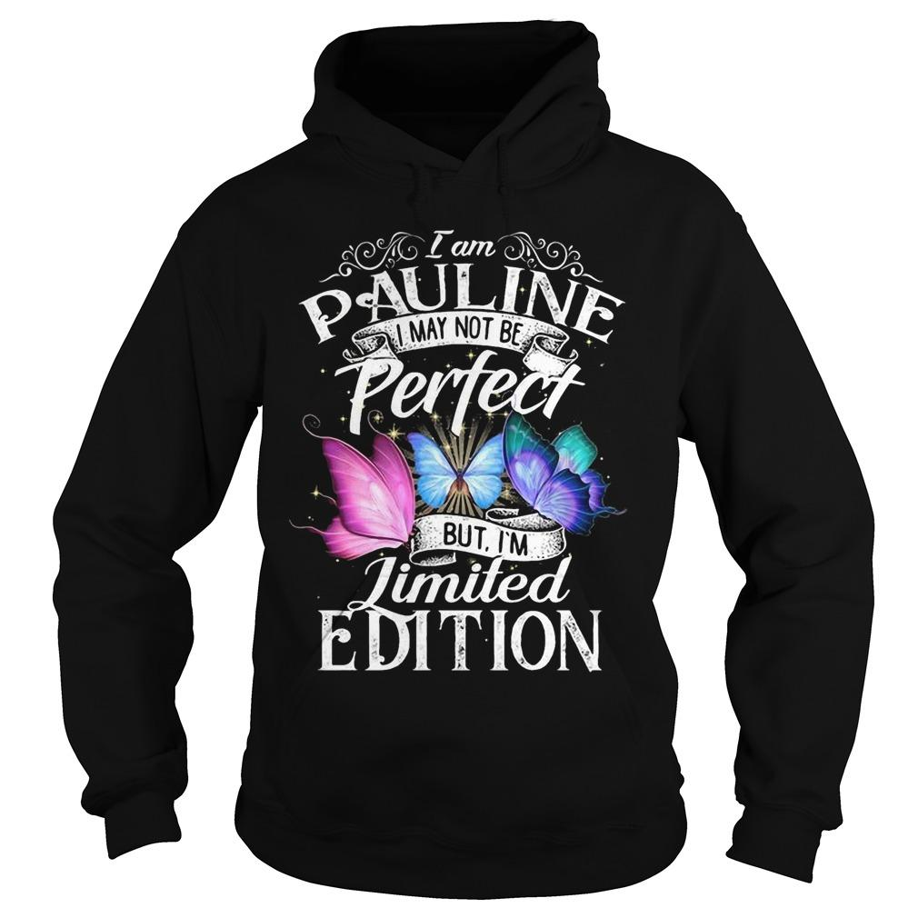 I'm Pauline I May Not Be Perfect But I'm Limited Edition Hoodie