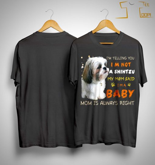 I'm Telling You I'm Not A Shihtzu My Mom Said I'm A Baby Shirt