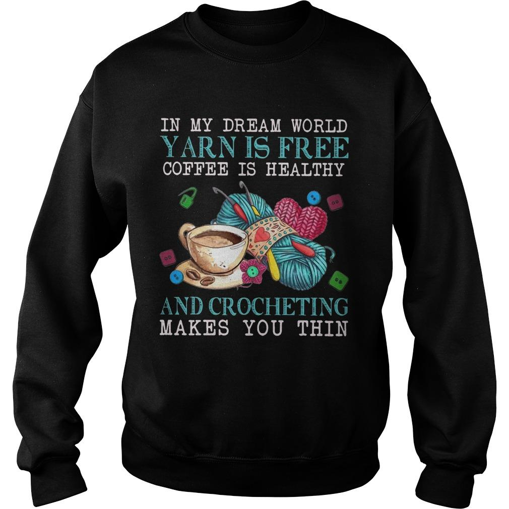 In My Dream World Yarn Is Free Coffee Is Healthy And Crocheting Makes You Thin Sweater