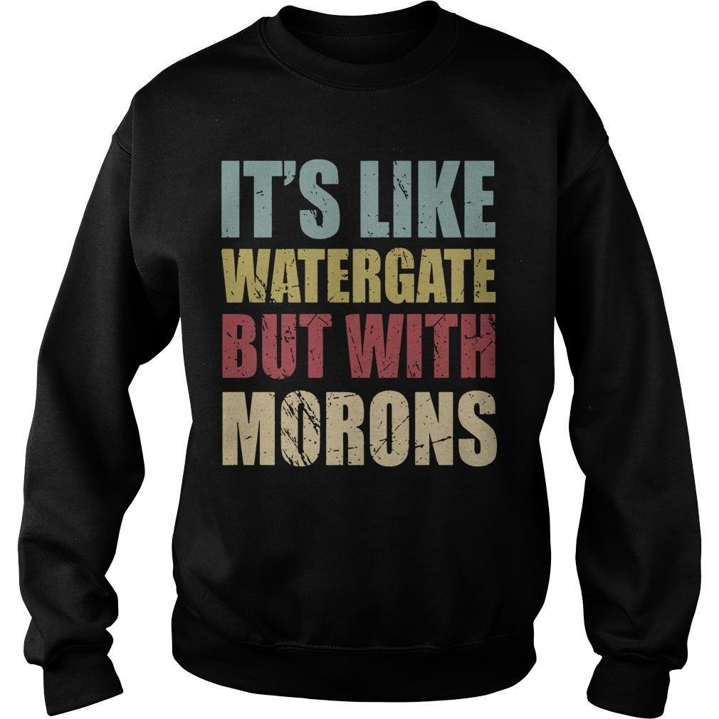 It's Like Watergate But With Morons Sweater