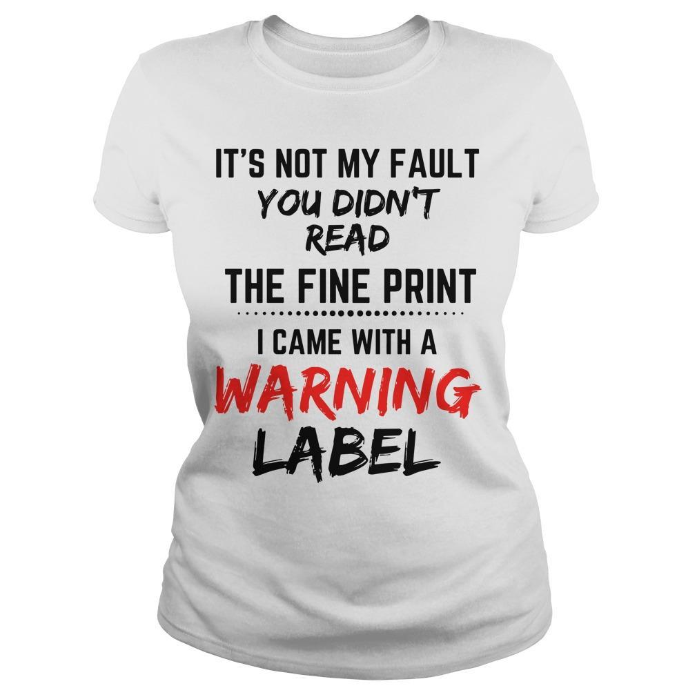 It's Not My Fault You Didn't Read The Fine Print I Came With A Warning Label Longsleeve