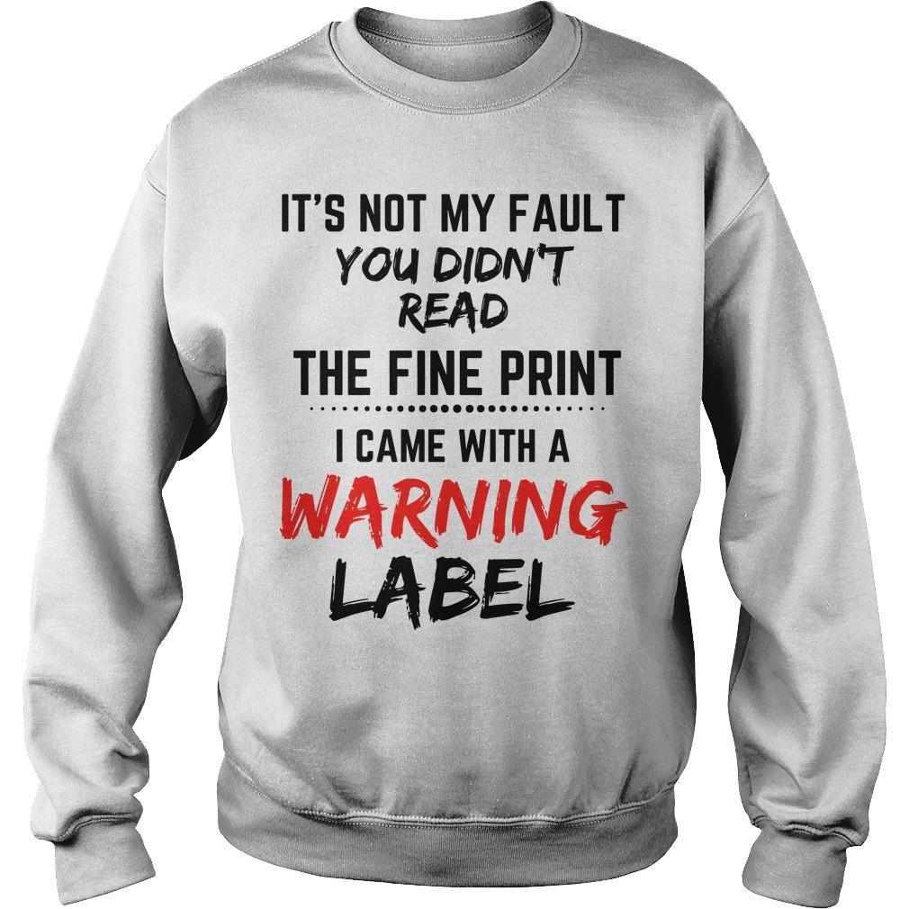 It's Not My Fault You Didn't Read The Fine Print I Came With A Warning Label Sweater
