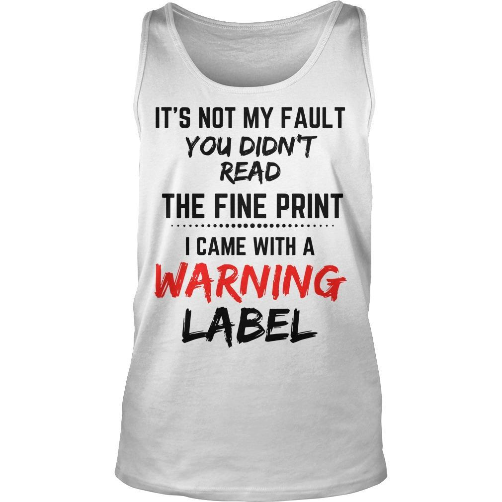 It's Not My Fault You Didn't Read The Fine Print I Came With A Warning Label Tank Top
