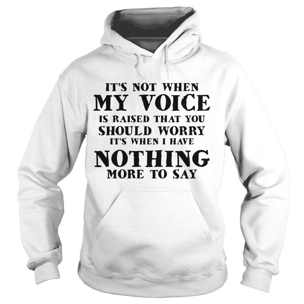 It's Not When My Voice Is Raised That You Should Worry Hoodie